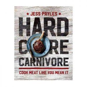 Hardcore Carnivore Cookbook by Jess Pryles